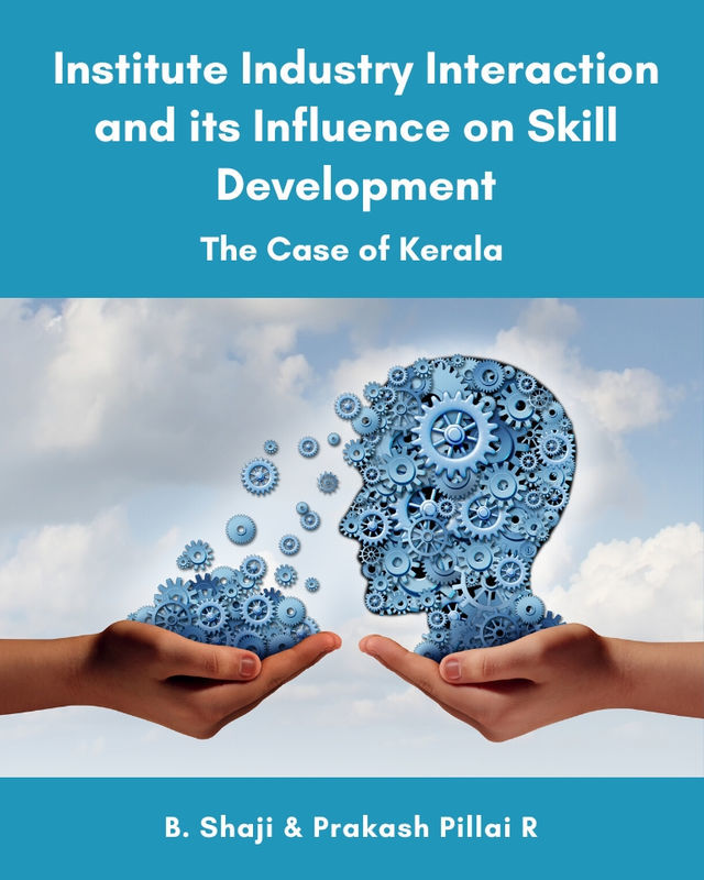 Institute Industry Interaction and its Influence on Skill Development: The Case of Kerala - Front Cover