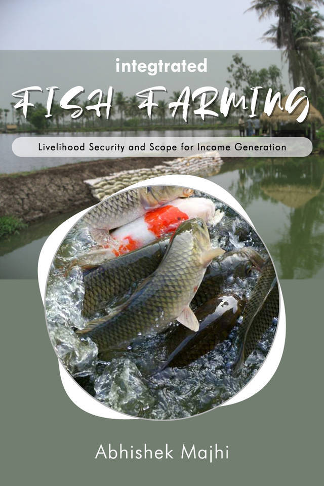 Integrated Fish Farming: Livelihood Security and Scope for Income Generation