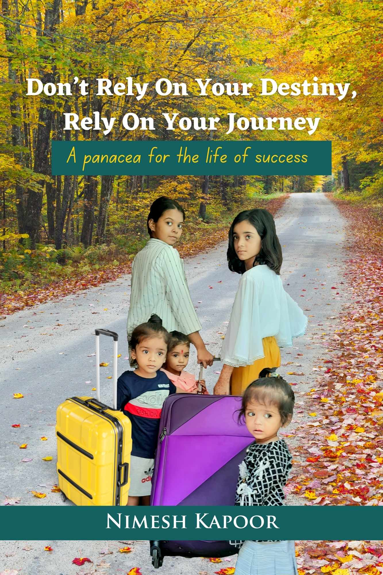 Don't Rely On Your Destiny, Rely On Your Journey-A panacea for the life of success - Front Cover