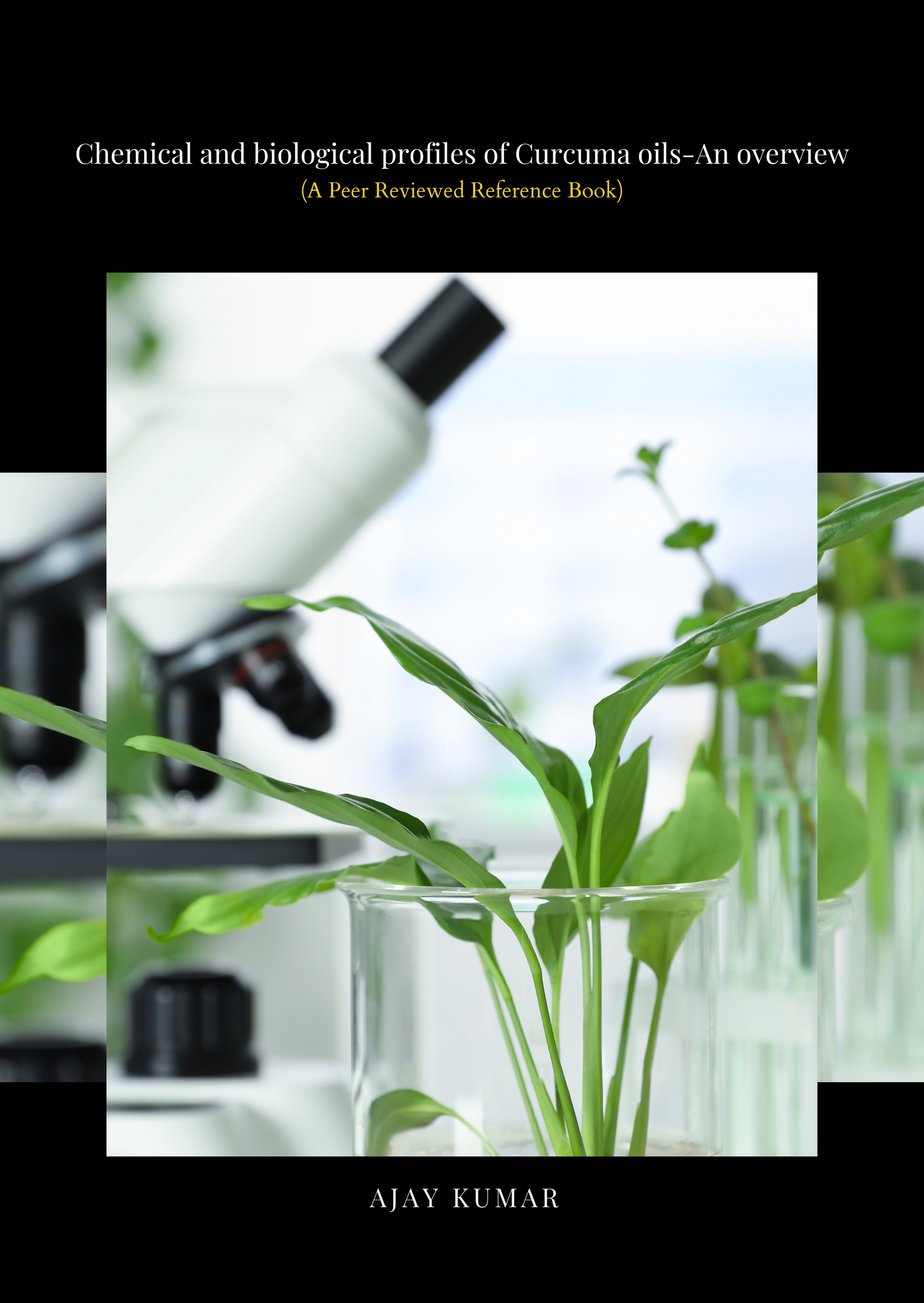 Chemical and biological profiles of Curcuma oils - An overview (A Peer Reviewed Reference Book) - Front Cover