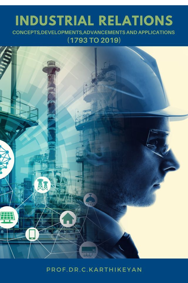 Industrial Relations: Concepts, Developments, Advancements and Applications (1793 to 2019)