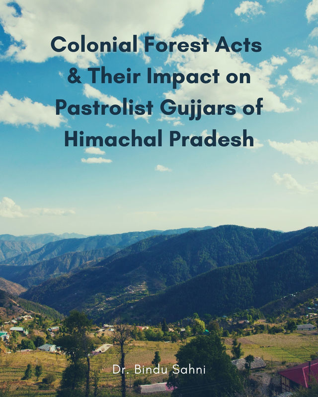 Colonial Forest Acts & Their Impact on Pastrolist Gujjars of Himachal Pradesh - Front Cover