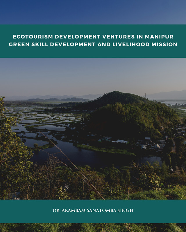 Ecotourism Development Ventures in Manipur: Green Skill Development and Livelihood Mission - Front Cover